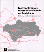 Metropolización, territorio y vivienda en Andalucía : culturas e identidades urbanas