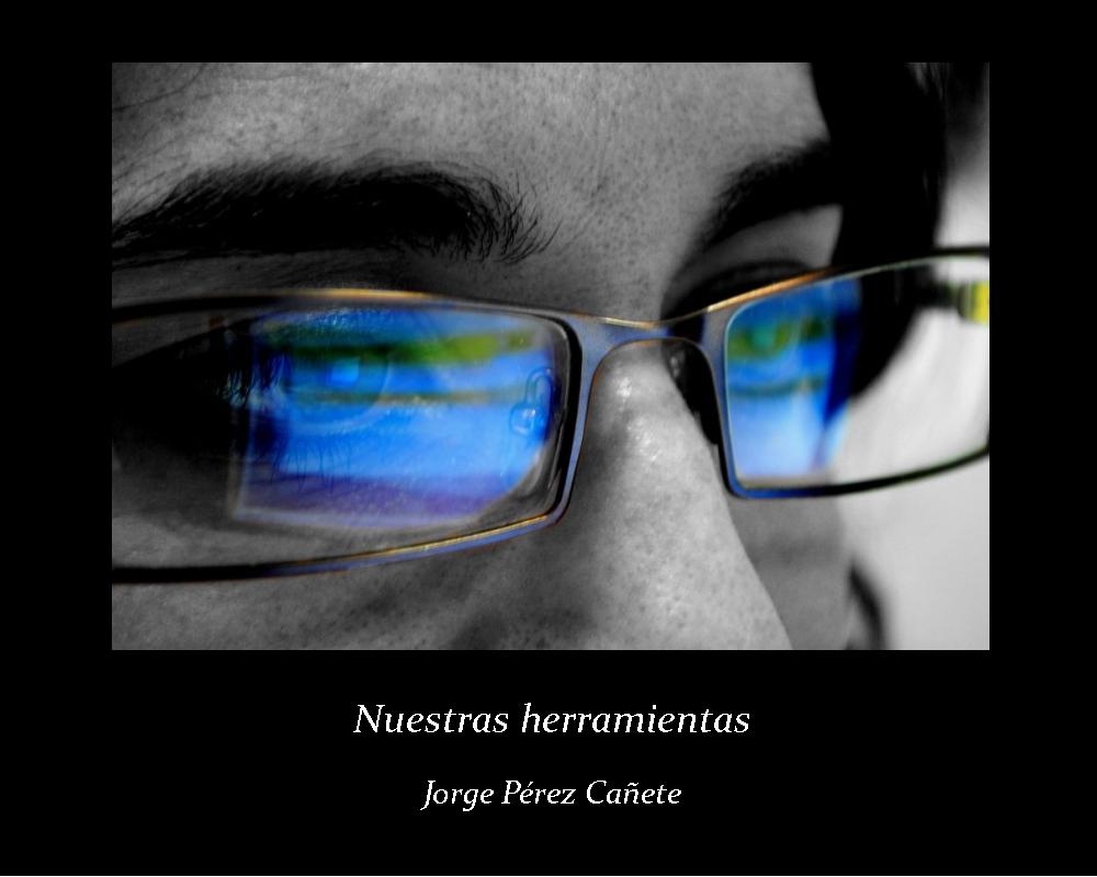 Nuestras herramientas; Jorge Pérez Cañete (jpg 232 kb)