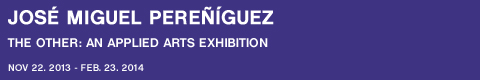 Jos� Miguel Pere��guez. The Other: An Applied Arts Exhibition [Exhibition Session: Beyond Figura]