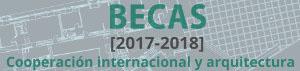 Becas (2017-2018). Cooperación Internacional y Arquitectura