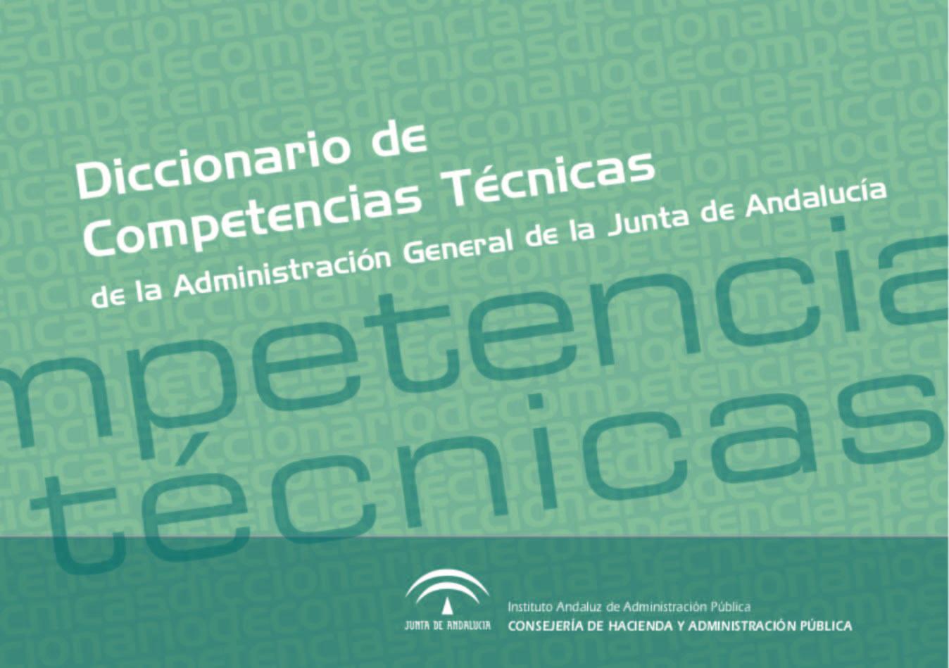 DICCIONARIO DE COMPETENCIAS T�CNICAS DE LA ADMINISTRACI�N GENERAL DE LA JUNTA DE ANDALUC�A