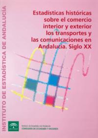 Estadísticas históricas sobre el comercio interior y exterior, los transportes y las comunicaciones en Andalucía. Siglo XX