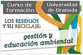 """Curso de formación """"Los residuos y su reciclaje: gestión y educación ambiental"""". Universidad de Granada"""