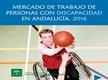 Mercado de Trabajo de Personas con Discapacidad en Andalucía 2016