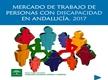 Mercado de Trabajo de Personas con Discapacidad en Andalucía 2017