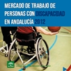 Mercado de Trabajo de Personas con Discapacidad en Andalucía 2012