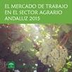 El Mercado de Trabajo en el Sector Agrario Andaluz 2015