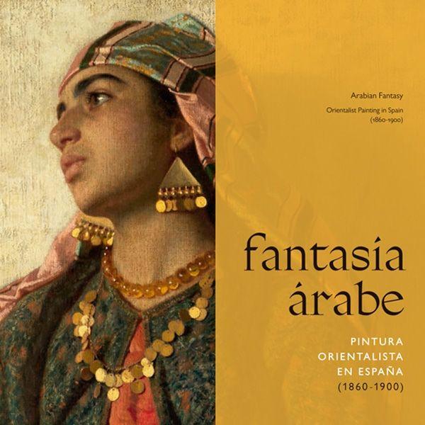 """Fantasía árabe. Pintura orientalista en España (1860-1900)"""