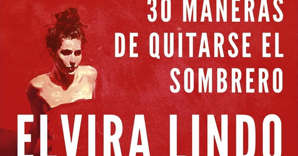El Centro Andaluz de las Letras (CAL) organiza en Sevilla la presentación  del libro  30 maneras de quitarse el sombrero  de Elvira Lindo dde576f562e