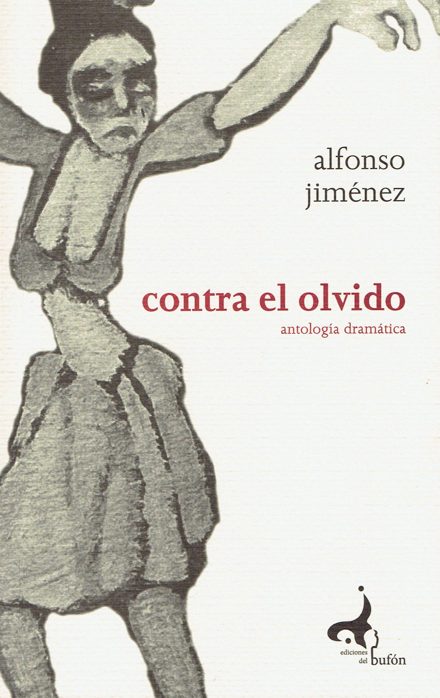 «Contra el olvido. Antología dramática» de Alfonso Jiménez
