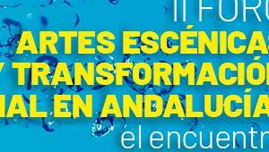 II Foro Artes Escénicas y Transformación Social en Andalucía: El encuentro