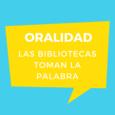 Oralidad. Las bibliotecas toman la palabra