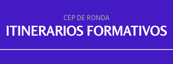 ITINERARIOS FORMATIVOS DEL CEP DE RONDA
