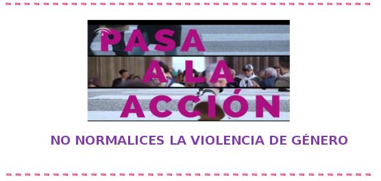 Pasa a la Acción. No normalices la violencia de género