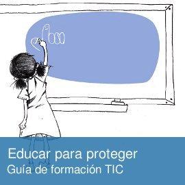 Guía de Formación TIC: Educar para proteger