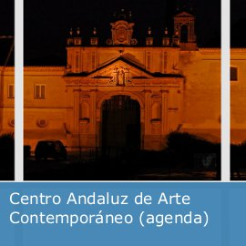 Agenda del Centro Andaluz de Arte Contemporáneo