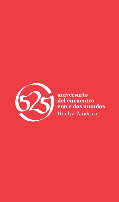 525 Aniversario del encuentro entre dos mundos. Huelva-América