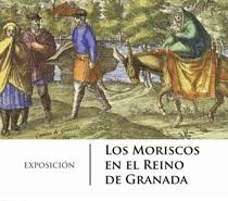 """Exposición """"Los moriscos en el reino de Granada"""" (del 19/12/19 al 31/03/20). Fundación Pública Andaluza El Legado Andalusí"""