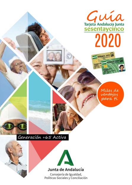 Guía Tarjeta Andalucía Junta sesentaycinco 2020. Miles de ventajas para ti. Generación +65 Activa. Junta de Andalucía. Consejería de Igualdad, Políticas Sociales y Conciliación (PDF)