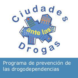 """Programa de prevención de las drogodependencias: """"Ciudades ante las drogas"""""""