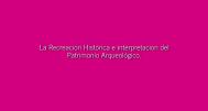 La Recreación Histórica e Interpretración del Patrimonio Arqueológico