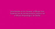 Voluntariado en los museos: el Museo Vivo. Experiencias de recreacionismo histórico en el Museo Arqueológico de Sevilla