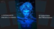 """Aseismanos Producciones presenta """"El laberinto del Minotauro"""""""