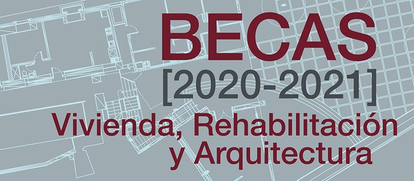 Becas 2020-2021 de Vivienda, Rehabilitación y Arquitectura