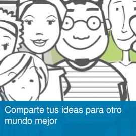 Comparte tus ideas para otro mundo mejor