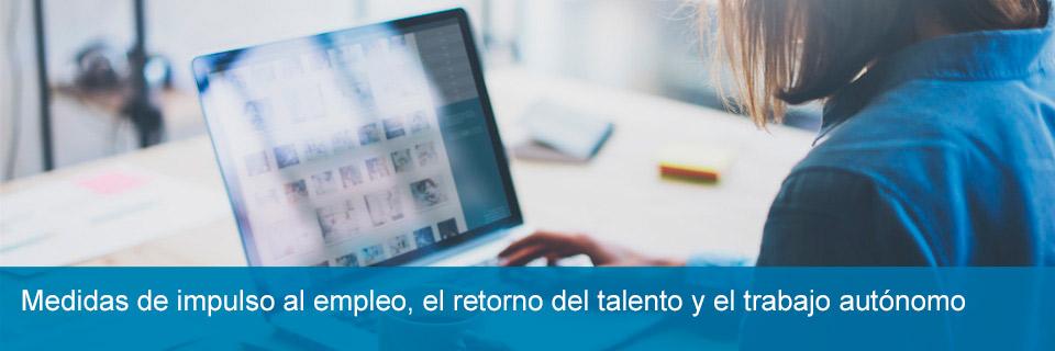 Medidas de impulso al empleo, el retorno del talento y el trabajo autónomo