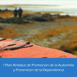 I Plan Andaluz de Promoción de la Autonomía Personal y Prevención de la Dependencia