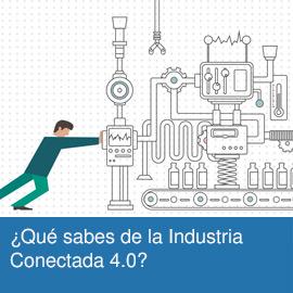 ¿Qué sabes de la Industria Conectada 4.0?