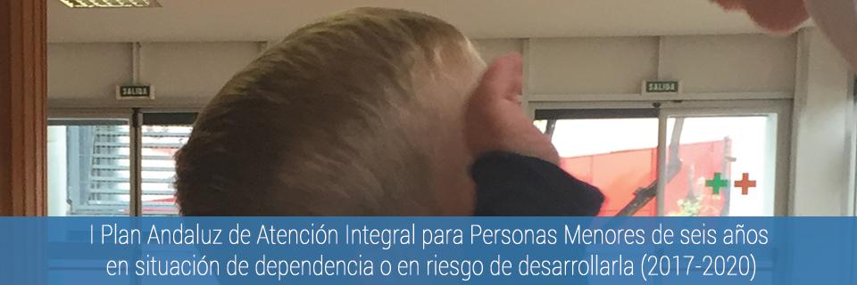 I Plan Andaluz de Atención Integral a Personas Menores de 6 años en situación de Dependencia