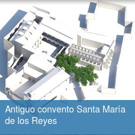Antiguo convento Santa María de los Reyes