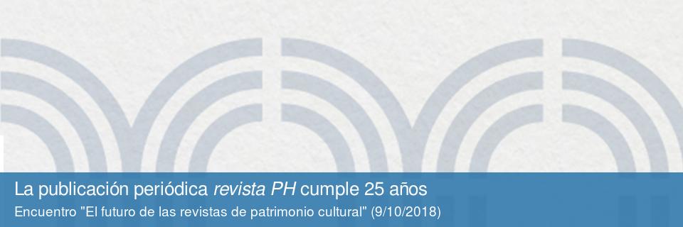 La publicación periódica revista PH cumple 25 años