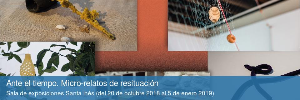 Ante el tiempo. Micro-relatos de resituación. Sala de exposiciones Santa Inés