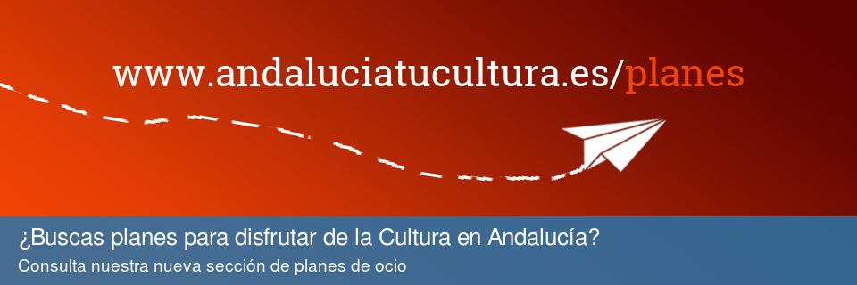 ¿Buscas planes para disfrutar de la Cultura en Andalucía?