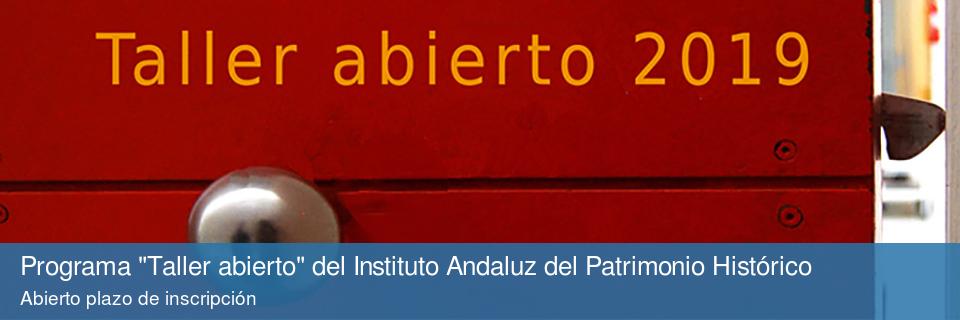 """Programa """"Taller abierto"""" del Instituto Andaluz del Patrimonio Histórico. Abierto plazo de inscripción"""