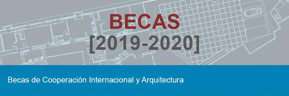Convocatoria Subvenciones BECAS 2019-2020 en cooperación internacional y arquitectura