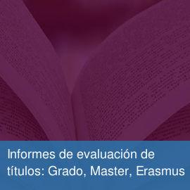 Informes de evaluación de títulos: Grado, Master, Erasmus