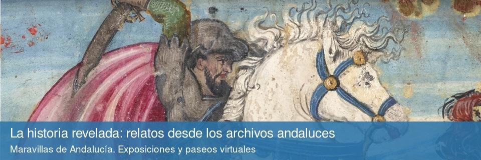 La historia revelada: relatos desde los archivos andaluces