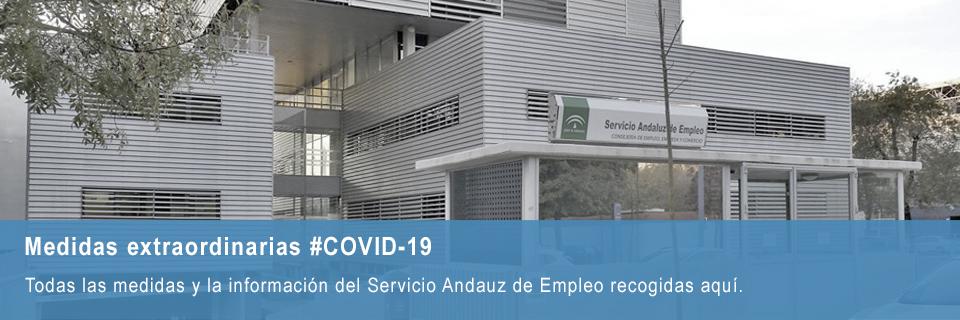 Medidas extraordinarias #COVID-19 Todas las medidas y la información del Servicio Andaluz de Empleo recogidas aquí