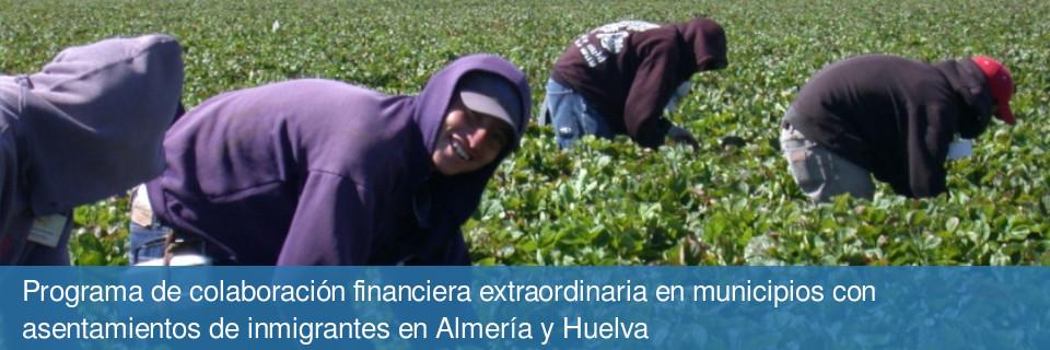 Programa de colaboración financiera extraordinaria en municipios con asentamientos de inmigrantes en Almería y Huelva