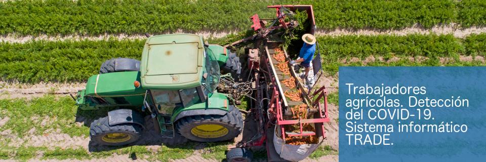 Trabajadores agrícolas. Detección del COVID-19. Sistema informático TRADE.