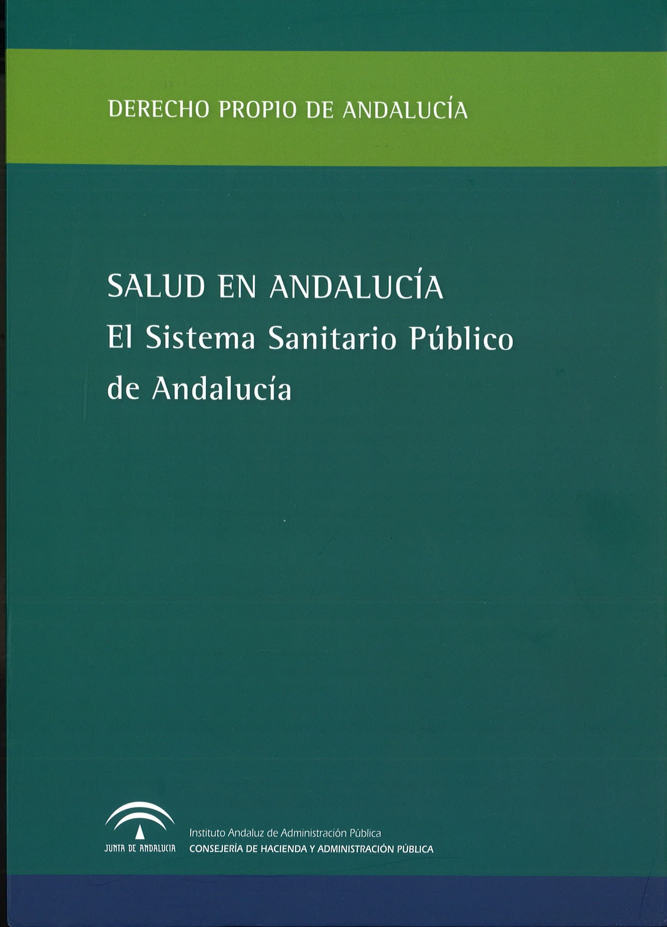 SALUD EN ANDALUCÍA: EL SISTEMA SANITARIO PÚBLICO DE ANDALUCÍA. VOL. I (Estudio y Legislación)