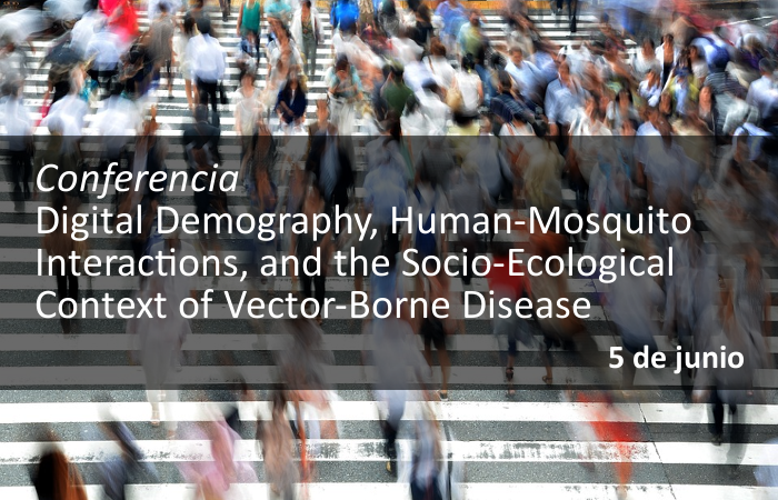 Conferencia Digital Demography, Human-Mosquito Interactions, and the Socio-Ecological Context of Vector-Borne Disease