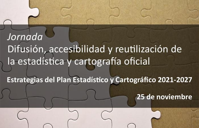 Jornada: Difusión, accesibilidad y reutilización de la estadística y cartografía oficial