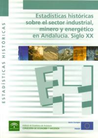 Estadísticas Históricas sobre el Sector Industrial, Minero y Energético en Andalucía. Siglo XX