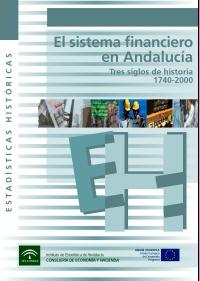 El sistema financiero en Andalucía. Tres siglos de historia. 1740-2000