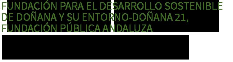 Fundación para el Desarrollo Sostenible de Doñana y su Entorno-Doñana 21,Fundación Pública Andaluza